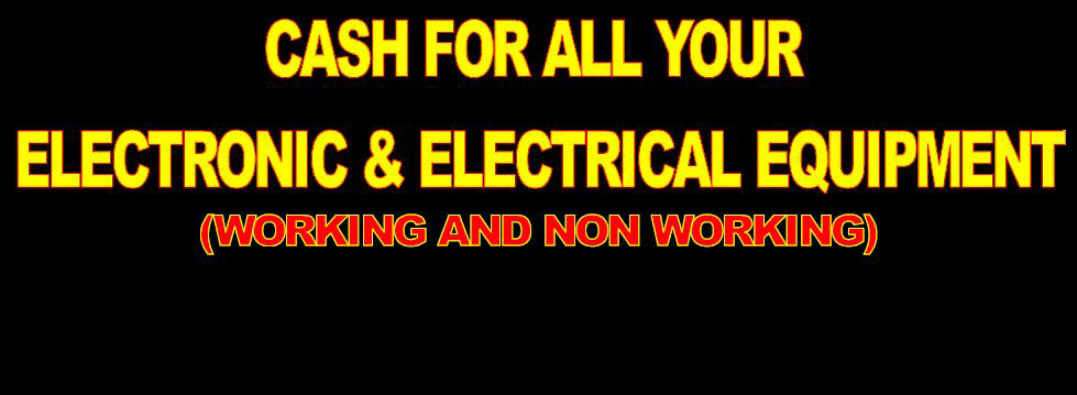 Cash for all electronic & Electrical equipment